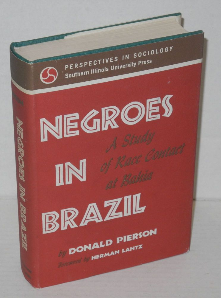 Negroes in Brazil; a study of race contact at Bahia, foreword by Herman R. Lantz. Donald Pierson.
