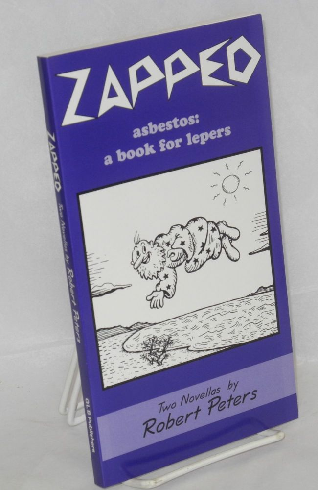 Zapped; How to make love to a foot & Asbestos: a book for lepers; two novellas. Robert Peters.