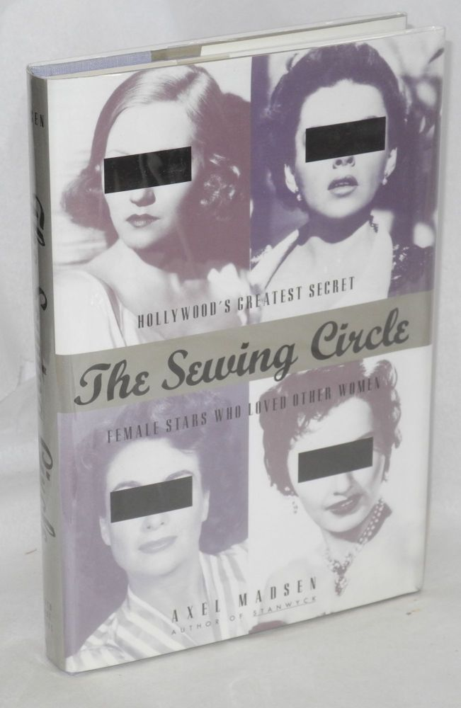 The sewing circle; Hollywood's greatest secret: female stars who loved other women. Axel Madsen.