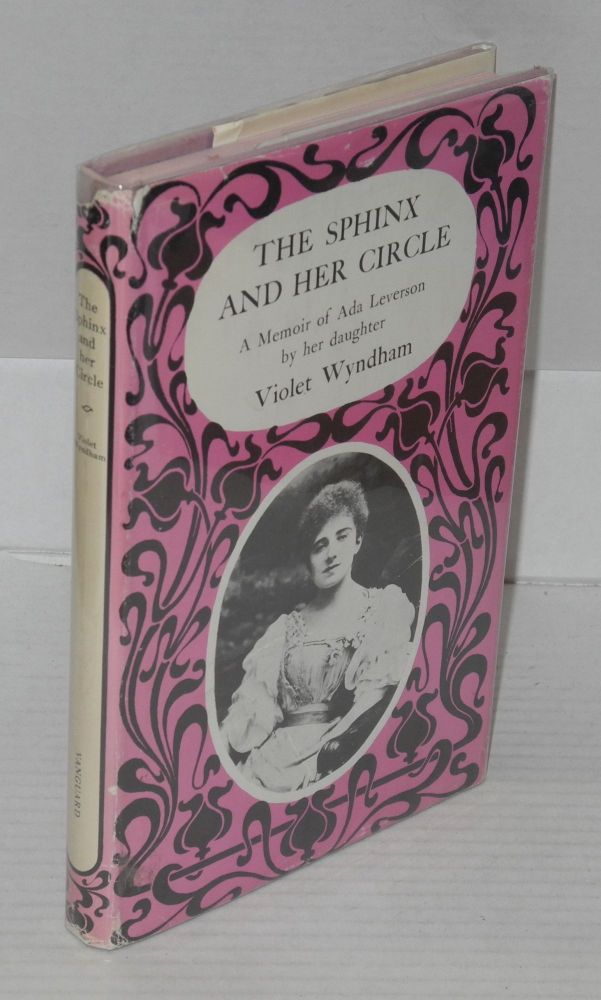 The Sphinx and her circle; a biographical sketch of Ada Leverson, 1862-1933. Violet Wyndham.