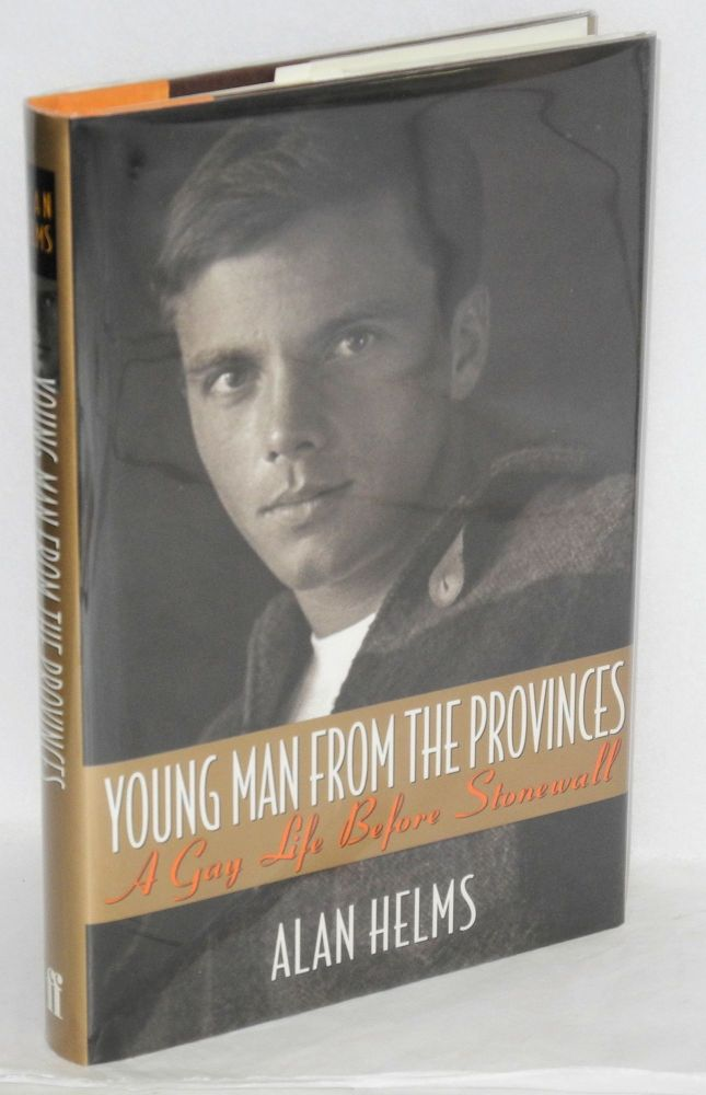 Young Man From the Provinces: a gay life before Stonewall. Alan Helms.