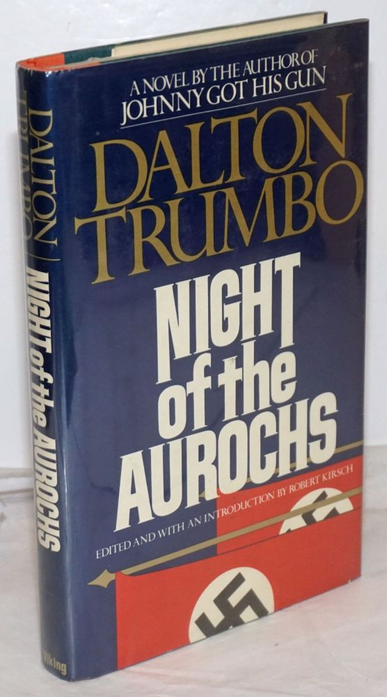 Night of the Aurochs. Edited and with an introduction by Rober Kirsch, foreword by Cleo Trumbo. Dalton Trumbo.