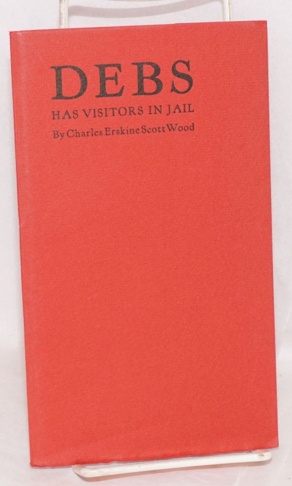 Debs has visitors in jail. (With a poem by Witter Bynner). Charles Erskine Scott Wood.