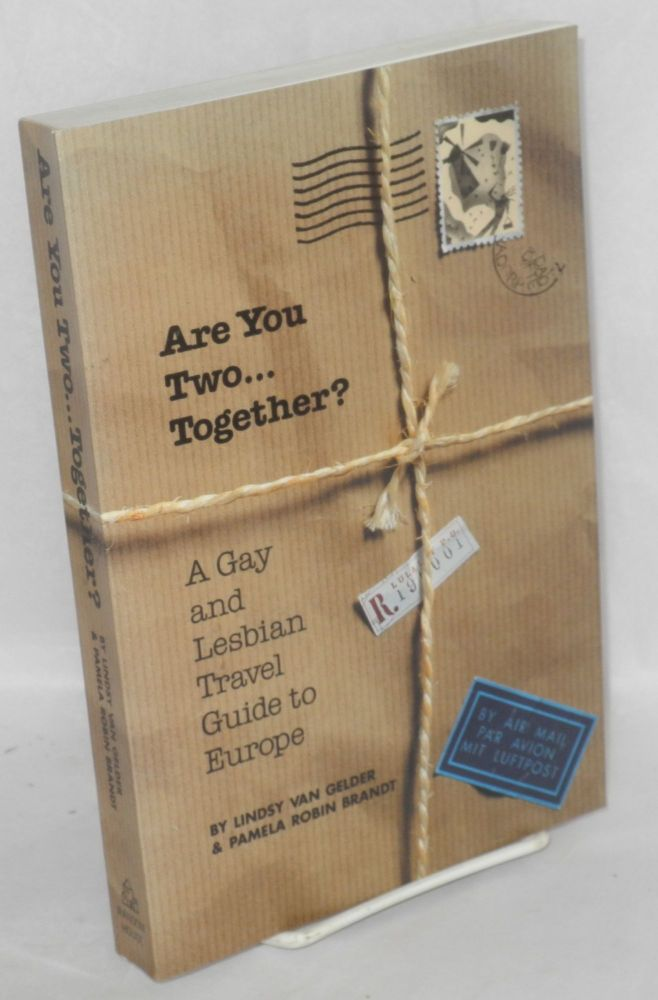 Are you two ... together? A gay and lesbian travel guide to Europe. Lindsy Van Gelder, Pamela Robin Brandt.