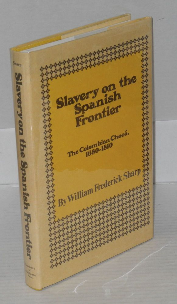 Slavery on the Spanish frontier; the Columbian Chocó, 1610 - 1810. William Frederick Sharp.