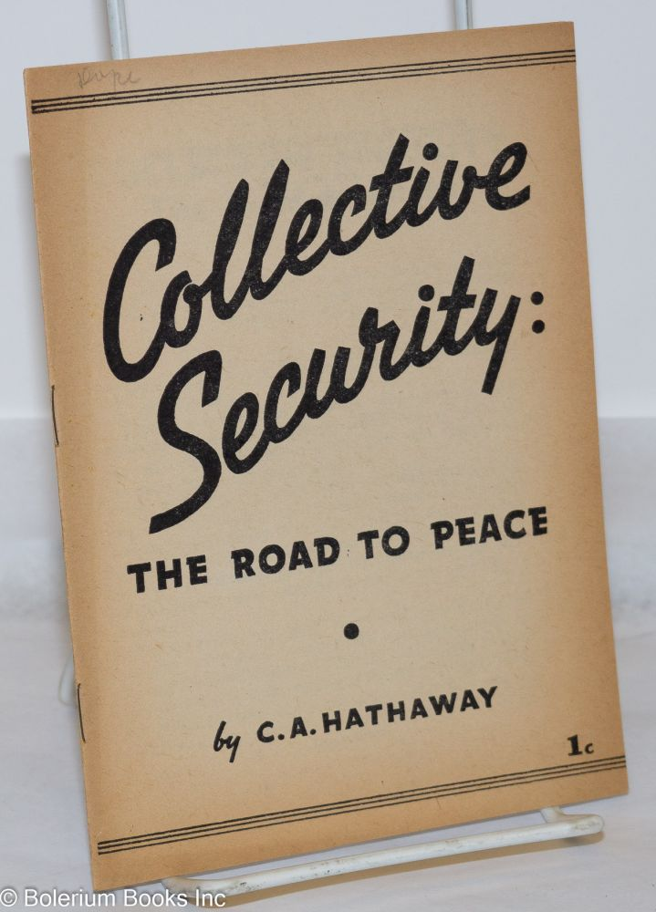 Collective security; the road to peace. Radio speech of Clarence A. Hathaway, Editor, Daily Worker, delivered over CBS, Station WABC, Wednesday, December 22, 1937. Clarence A. Hathaway.