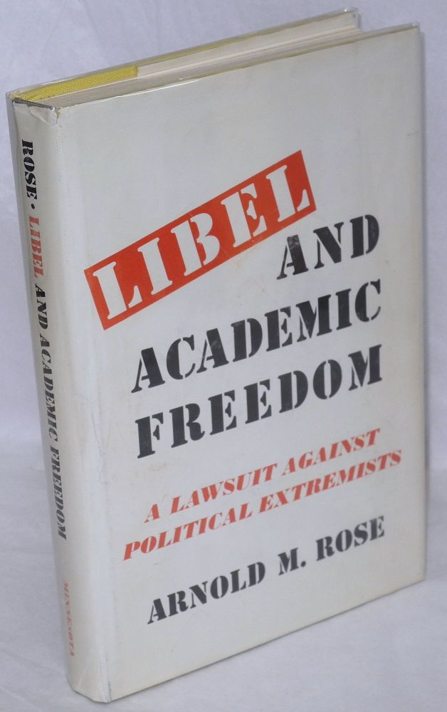 Libel and academic freedom; a lawsuit against political extremists. Foreword by Paul A. Freund. Arnold M. Rose.