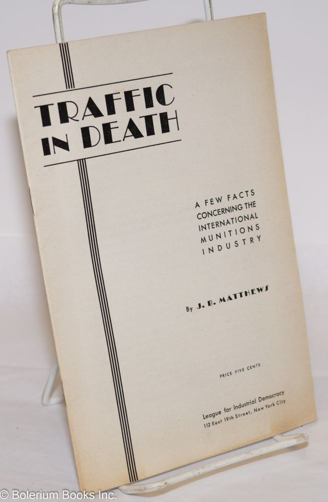 Traffic in death; a few facts concerning the international munitions industry. Joseph B. Matthews.