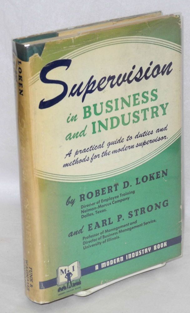 Supervision in business and industry. Robert D. Loken, Earl P. Strong.