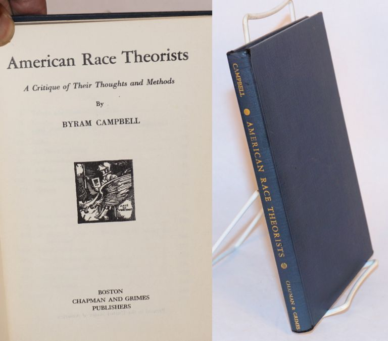 American race theorists; a critique of their thoughts and methods. Byram Campbell