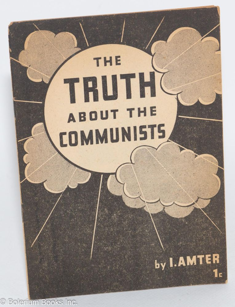 The truth about the Communists. Israel Amter.