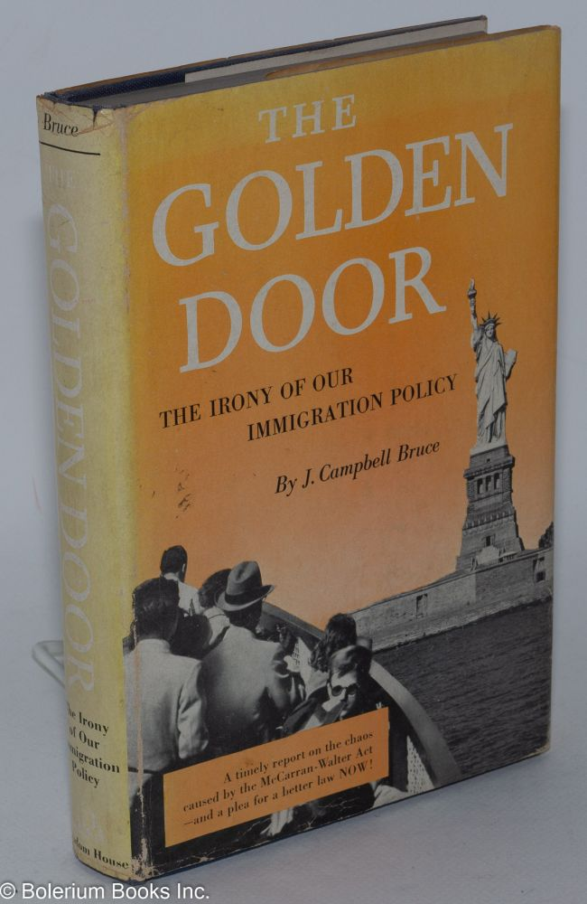The golden door: the irony of our immigration policy. J. Campbell Bruce.