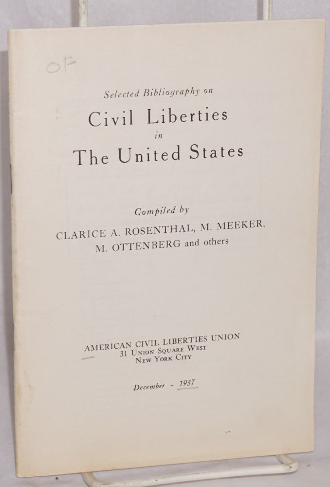Selected bibliography on civil liberties in the United States. Compiled by Clarice A. Rosenthal, M. Meeker, M. Ottenberg and others. American Civil Liberties Union.