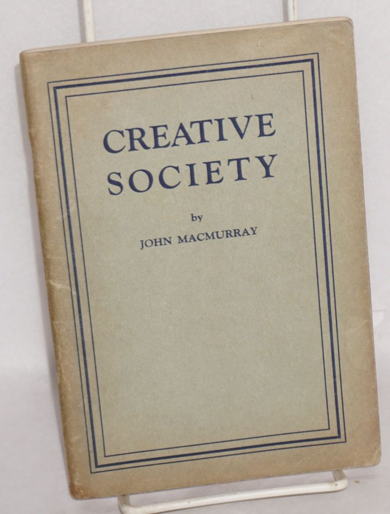 Creative society. A study of the relation of Christianity to Communism. John MacMurray.