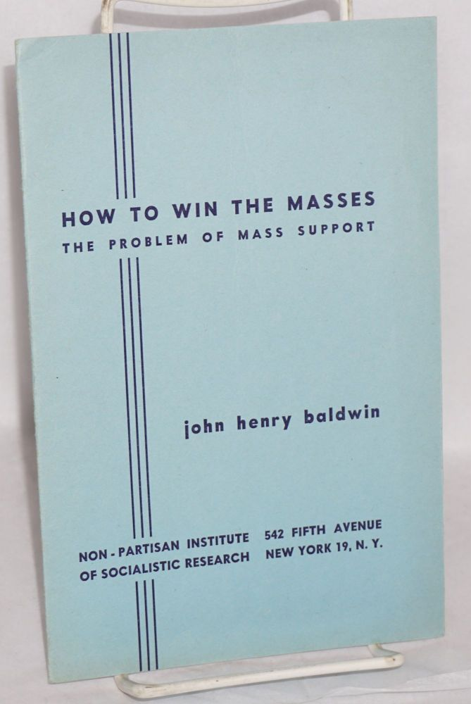 How to win the masses; the problem of mass support. John Henry Baldwin.