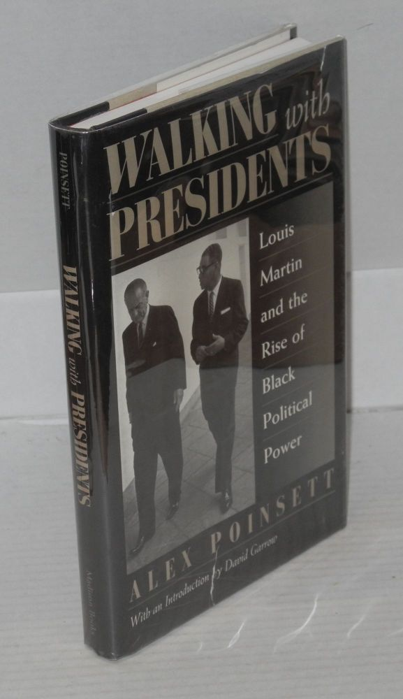 Walking with presidents; Louis Martin and the rise of black political power, introduction by David J. Garrow. Alex Poinsett.