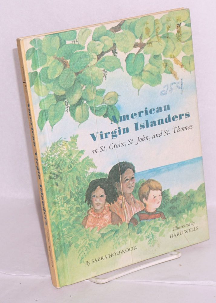 American Virgin Islanders on St. Crois, St. John, and St. Thomas, illustrated by Haru Wells. Sabra Holbrook.