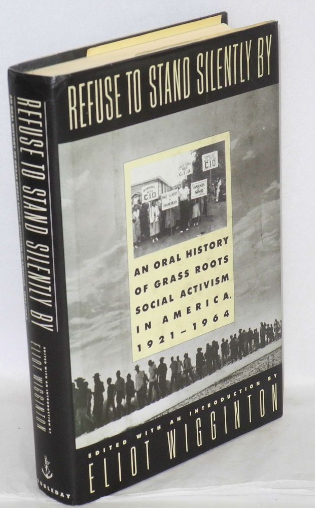 Refuse to stand silently by; an oral history of grass roots social activism in America, 1921-64. Eliot Wigginton, ed.