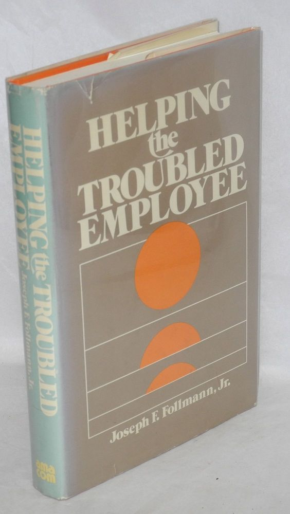 Helping the troubled employee. Joseph F. Follmann, Jr.