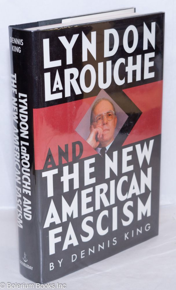 Lyndon LaRouche and the new American fascism. Dennis King.