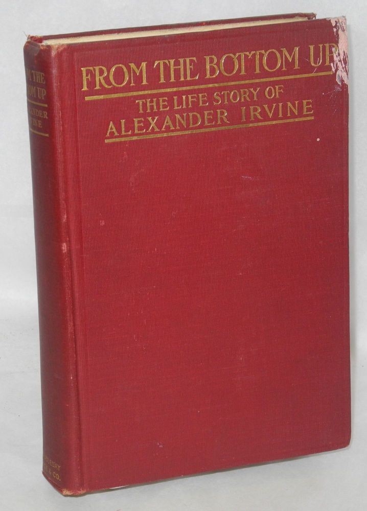 From the bottom up; the life story of Alexander Irvine. Alexander Irvine.