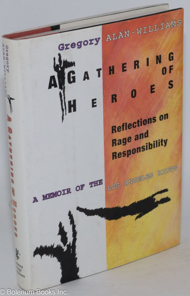 A gathering of heroes; reflections on rage and responsibility, a memoir of the Los Angeles riots. Gregory Alan-Williams.