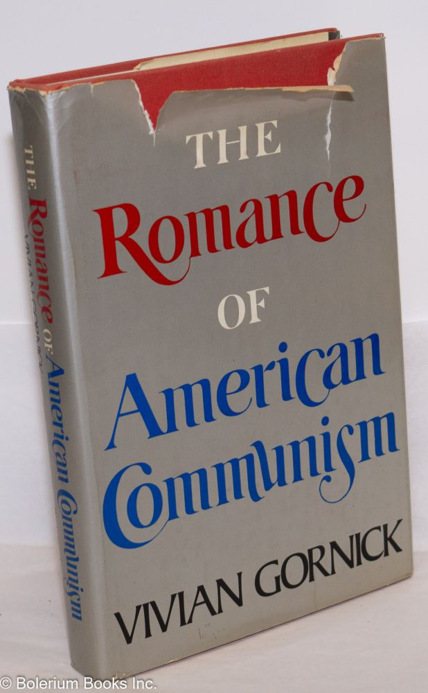 The romance of American communism. Vivian Gornick.