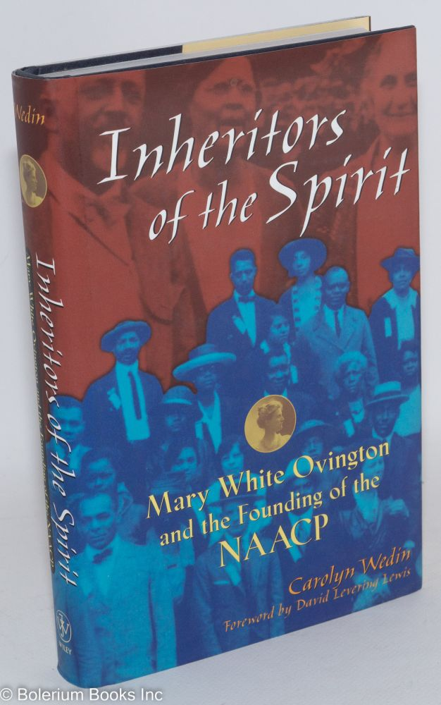 Inheritors of the spirit; Mary White Ovington and the founding of the NAACP. Carolyn Wedin.