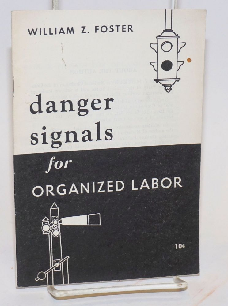 Danger signals for organized labor. William Z. Foster.