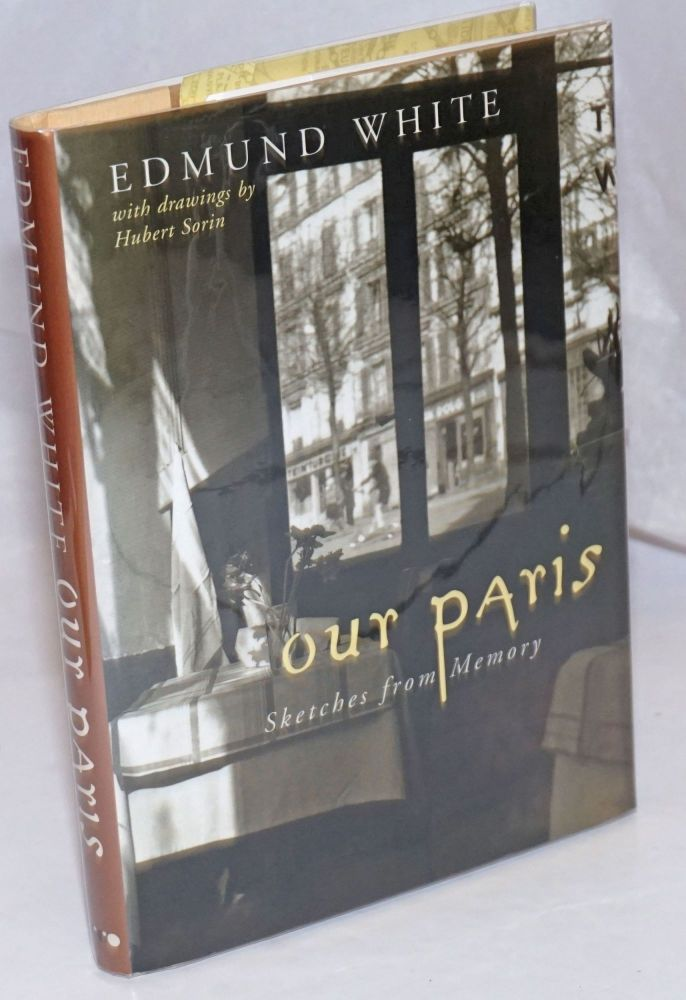 Our Paris: sketches from memory. Edmund White, with, Hubert Sorin.