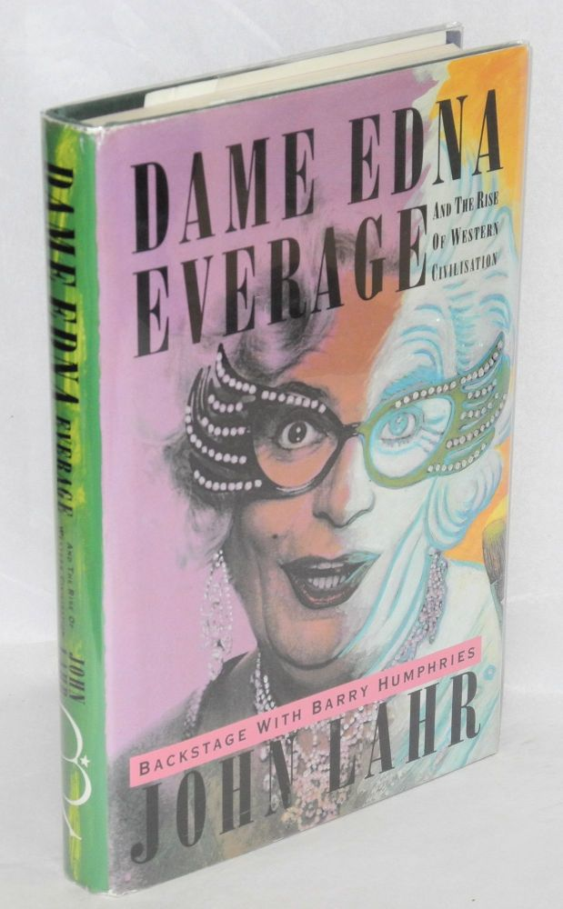 Dame Edna Everage; and the rise of western civilization; backstage with Barry Humphries. John Lahr.