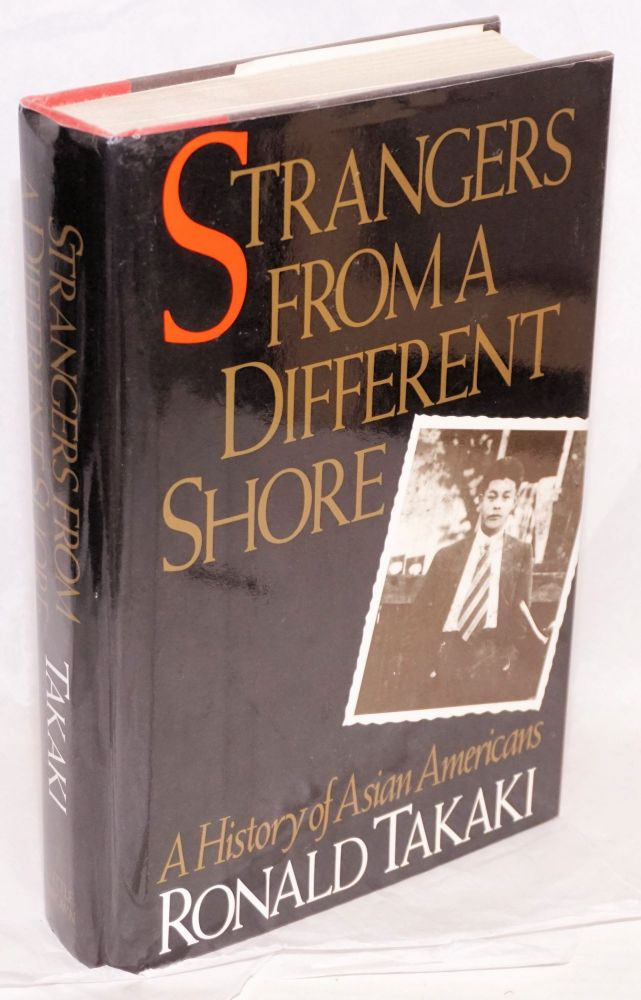Strangers from a different shore; a history of Asian Americans. Ronald Takaki.