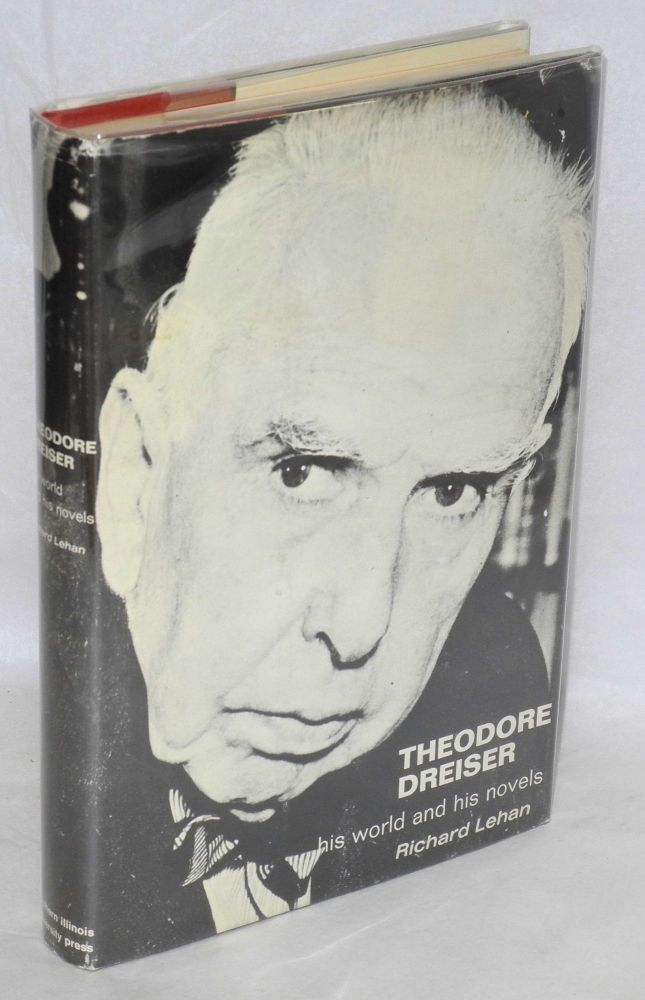Theodore Dreiser, his world and his novels. Richard Lehan.