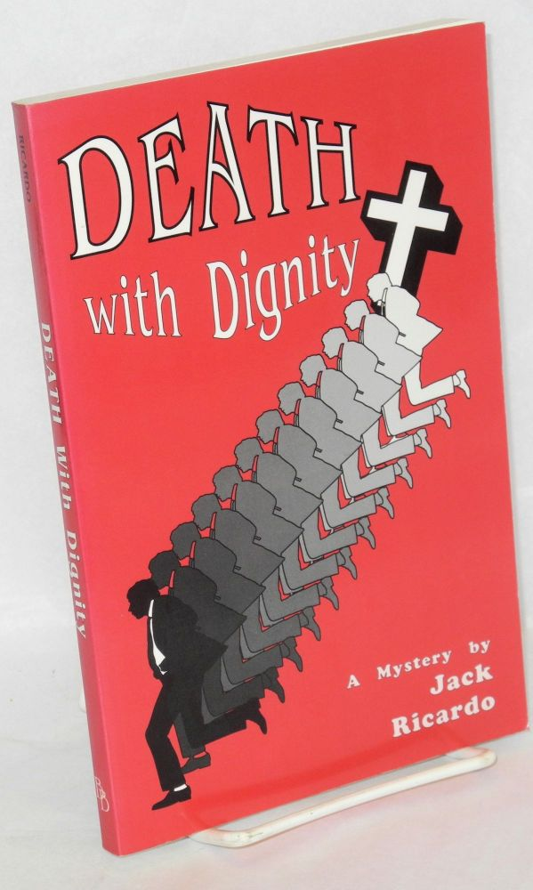 Death with dignity; a mystery. Jack Ricardo.