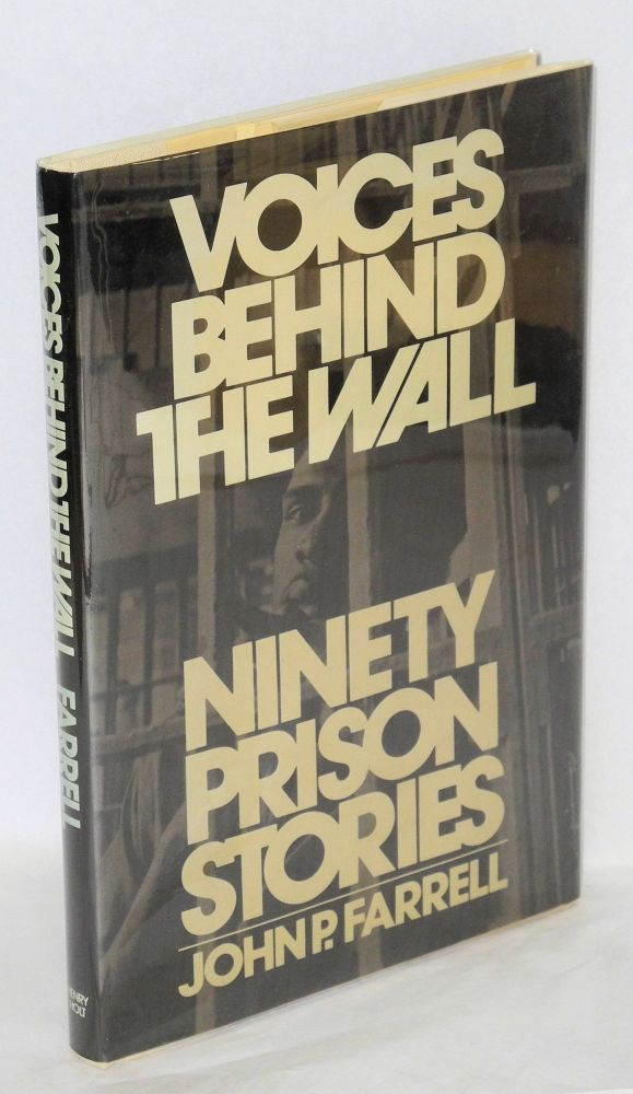 Voices behind the wall; ninety prison stories. John P. Farrell.