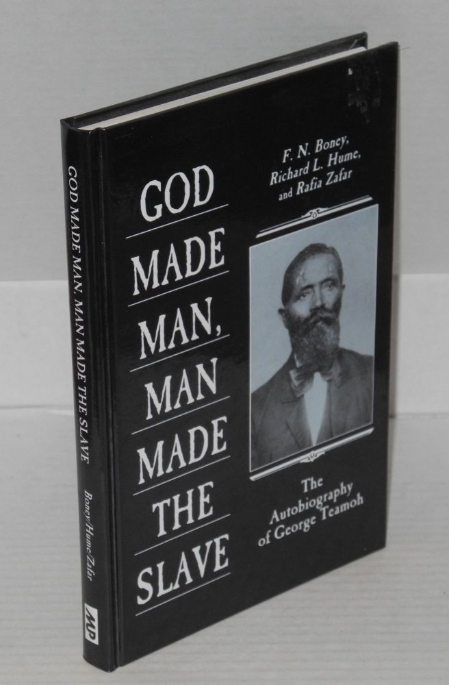 God made man, man made the slave; the autobiography of George Teamoh, [edited by] F. N. Boney, Richard L. Hume, and Rafia Zafar. George Teamoh.