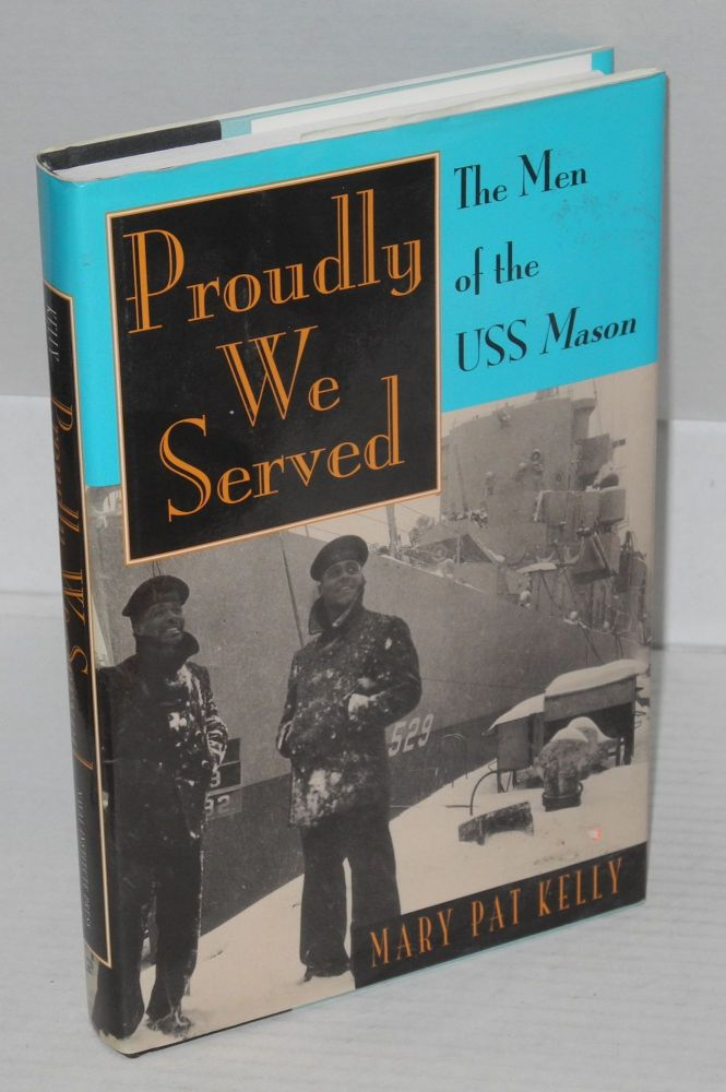 Proudly we served; the men of the USS Mason. Mary Pat Kelly.