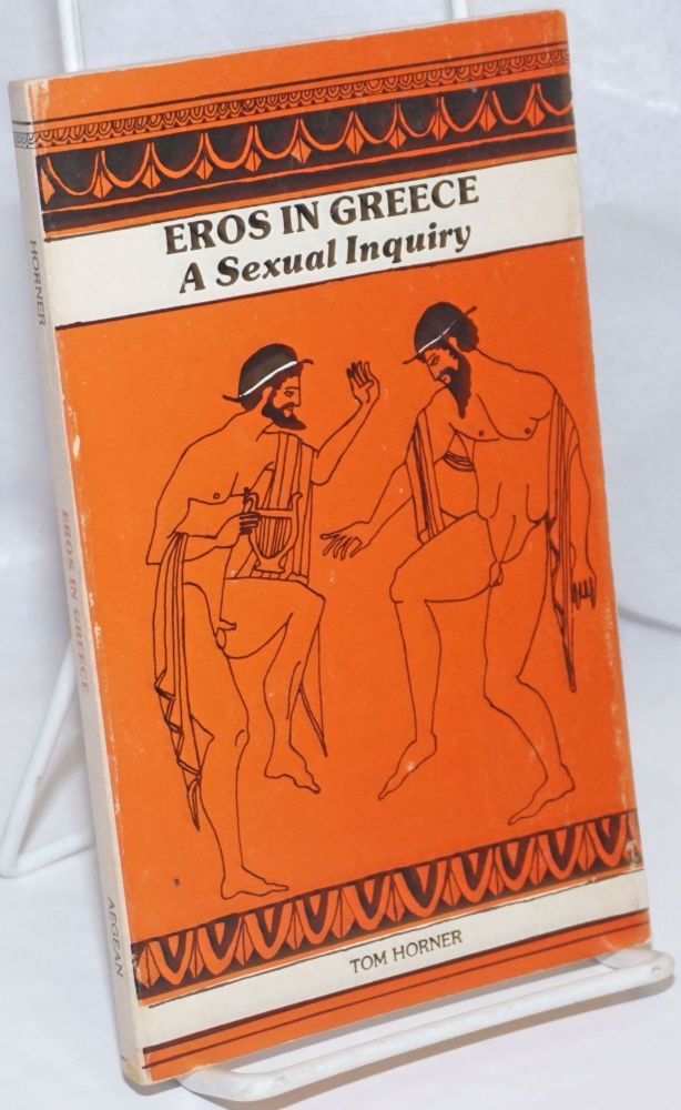 Eros in Greece; a sexual inquiry. Tom Horner.