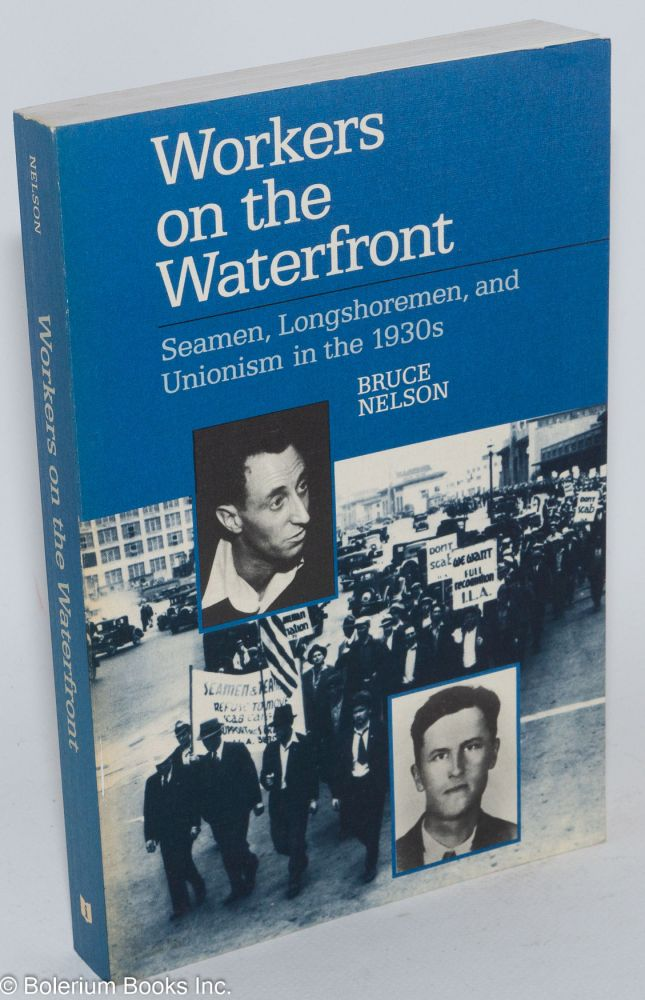 Workers on the waterfront; seamen, longshoremen, and unionism in the 1930s. Bruce Nelson.