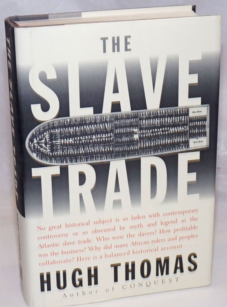 The slave trade; the story of the Atlantic slave trade: 1440-1870. Hugh Thomas.