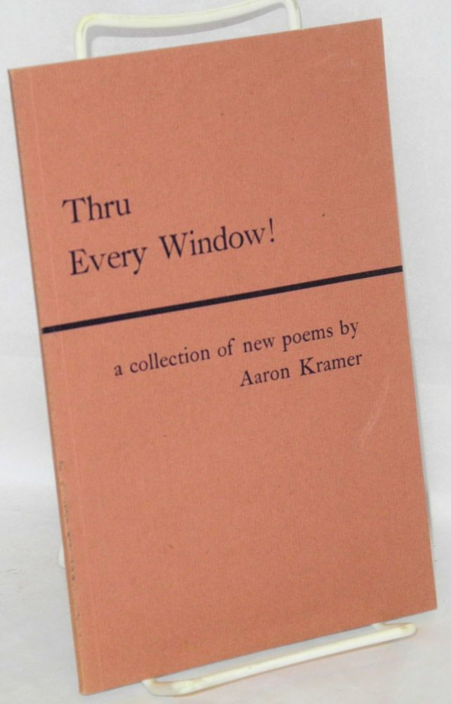 Thru every window! A collection of new poems. Aaron Kramer.