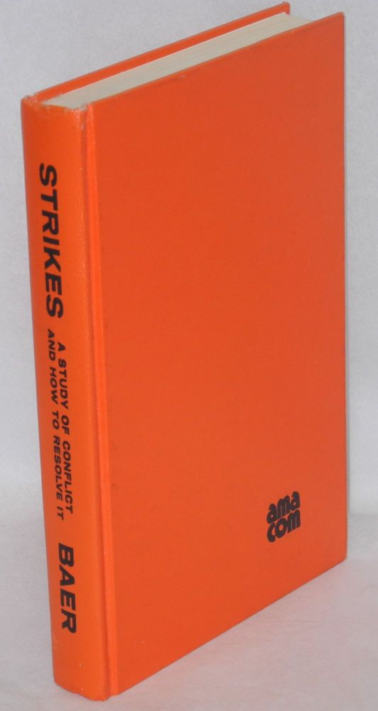 Strikes; a study of conflict and how to resolve it [sub-title from cover]. Walter E. Baer.