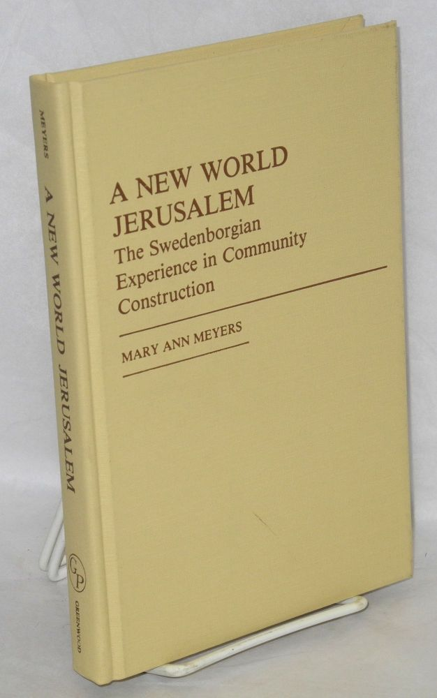 A new world Jerusalem; the Swedenborgian experience in community construction. Mary Ann Meyers.