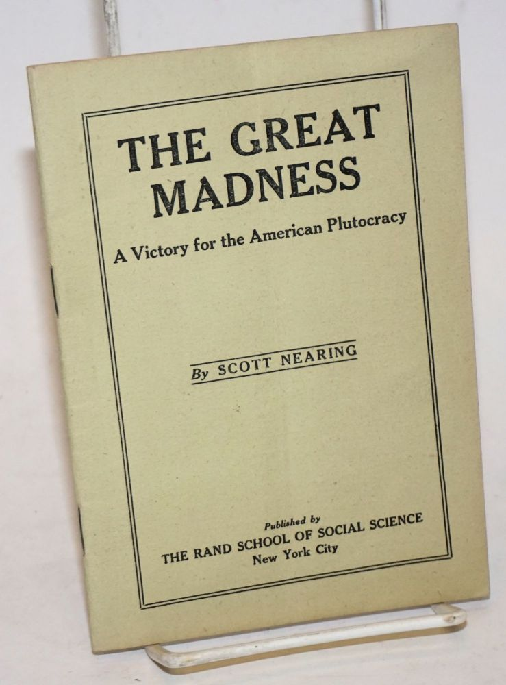 The great madness; a victory for the American plutocracy. Scott Nearing.