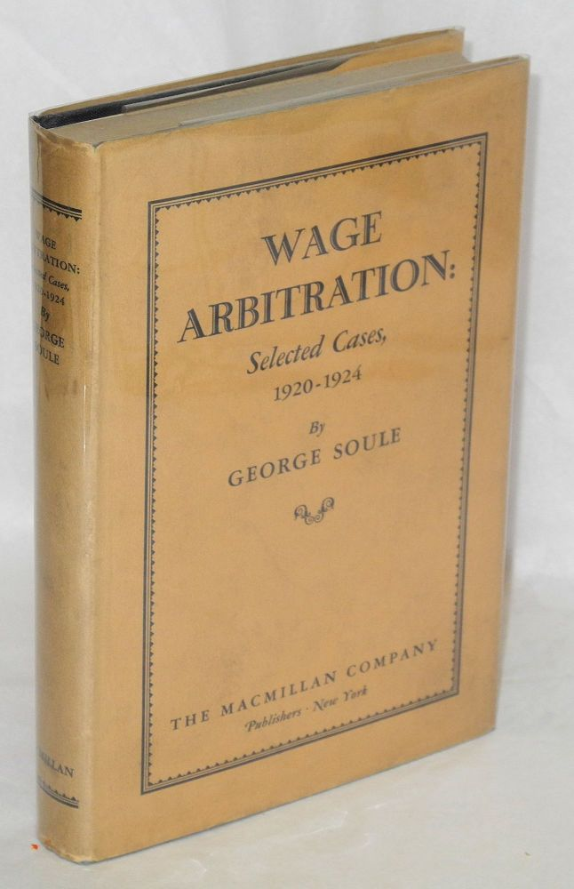 Wage arbitration, selected cases, 1920-1924. George Soule.