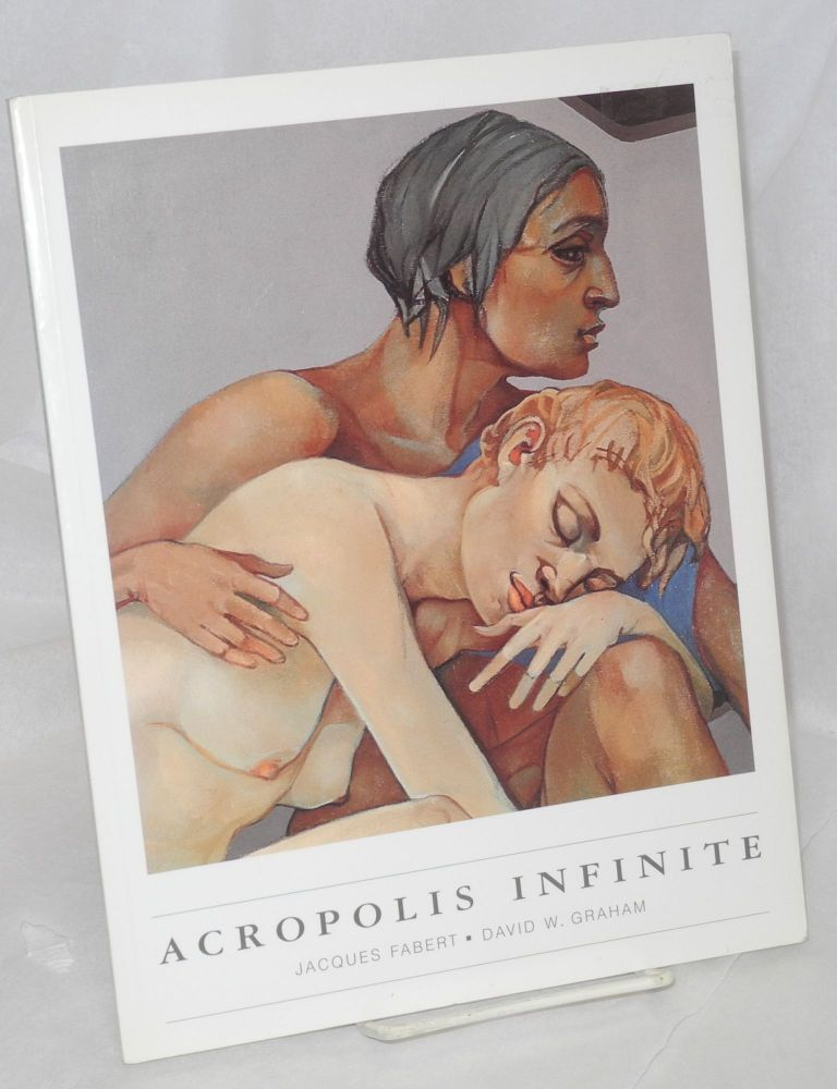 Acropolis infinite. Jacques Fabert, , paintings, poetry David W. Graham.