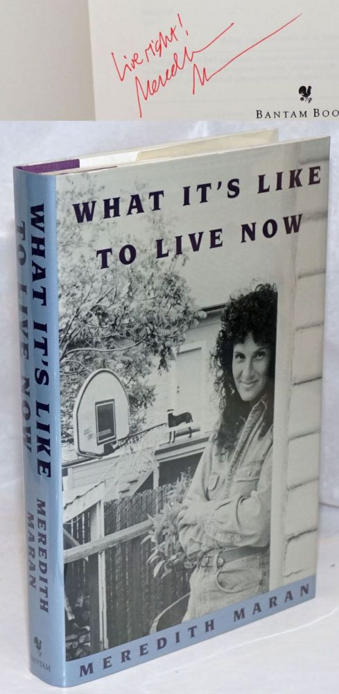 What's It's Like To Live Now [signed]. Meredith Maran.