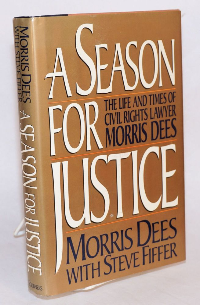 A season for justice; the life and times of civil rights lawyer Morris Dees. Morris Dees, Steve Fiffer.