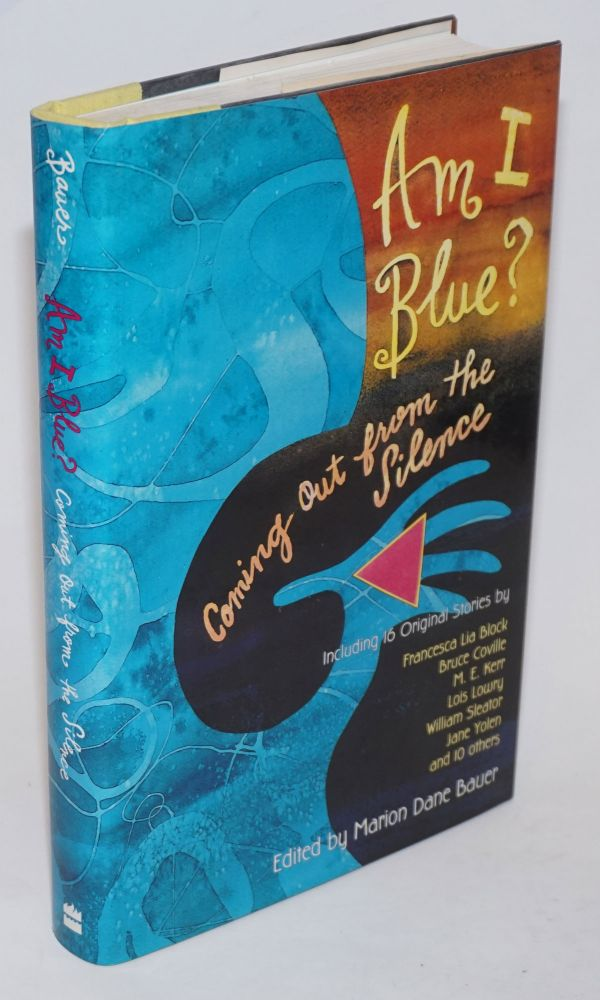 Am I blue? Coming out from the silence. Marion Dane Bauer, , Bruce Coville, Jane Yolen, Francesca Lia Block, M. E. Kerr.