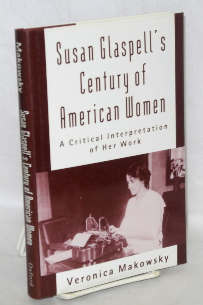 Susan Glaspell's century of American women, a critical interpretation of her work. Veronica Makowsky.